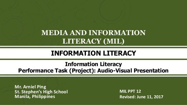 MEDIA AND INFORMATION LITERACY (MIL) Mr. Arniel Ping St. Stephen's High School Manila, Philippines INFORMATION LITERACY MI...