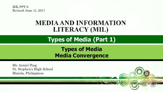 Types of Media (Part 1) Mr. Arniel Ping St. Stephen's High School Manila, Philippines Types of Media Media Convergence MIL...