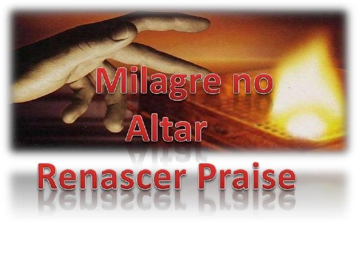Milagre no AltarRenascer Praise<br />