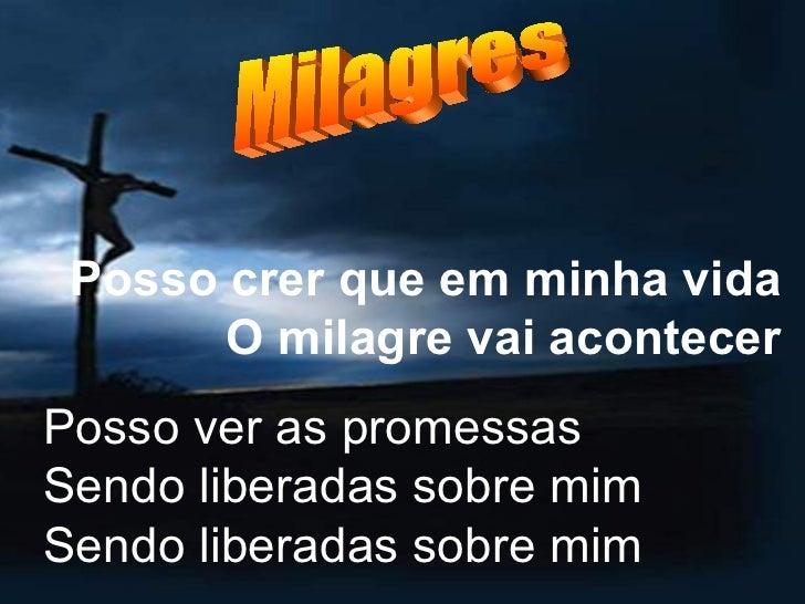Posso ver as promessas Sendo liberadas sobre mim Sendo liberadas sobre mim   Milagres Posso crer que em minha vida O milag...