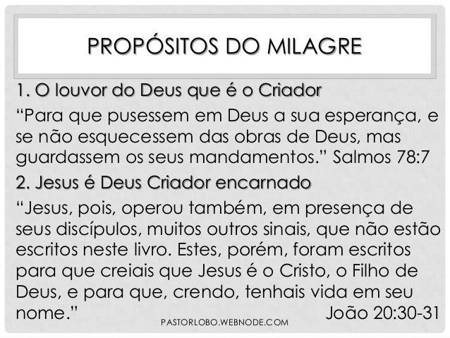 """PROPÓSITOS DO MILAGRE 1. O louvor do Deus que é o Criador """"Para que pusessem em Deus a sua esperança, e se não esquecessem..."""