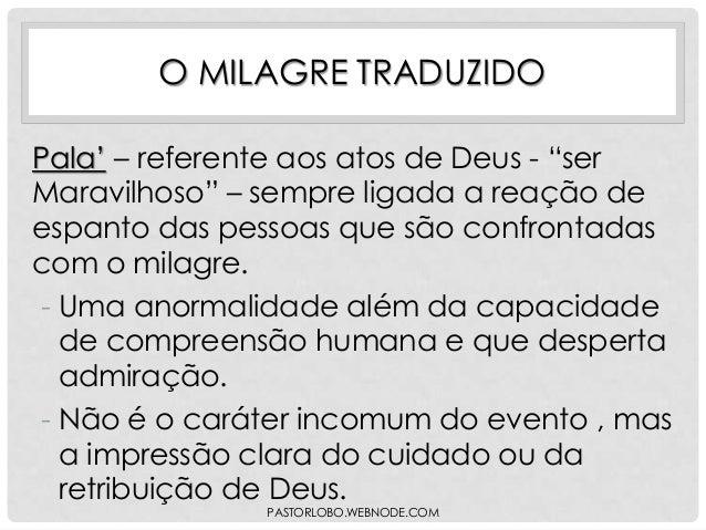 """O MILAGRE TRADUZIDO Pala"""" – referente aos atos de Deus - """"ser Maravilhoso"""" – sempre ligada a reação de espanto das pessoas..."""