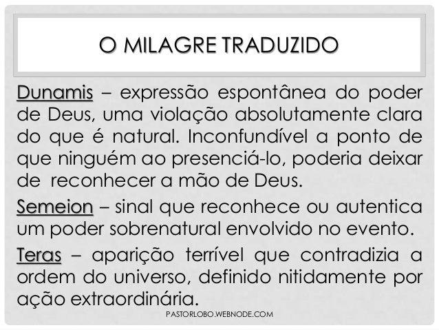O MILAGRE TRADUZIDO Dunamis – expressão espontânea do poder de Deus, uma violação absolutamente clara do que é natural. In...