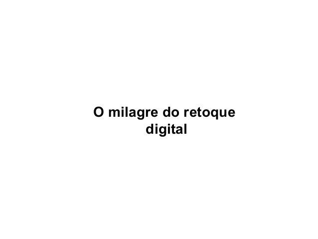 O milagre do retoque       digital