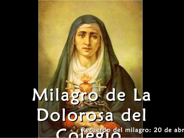 Milagro de LaMilagro de LaDolorosa delDolorosa delRecuerdo del milagro: 20 de abrRecuerdo del milagro: 20 de abr