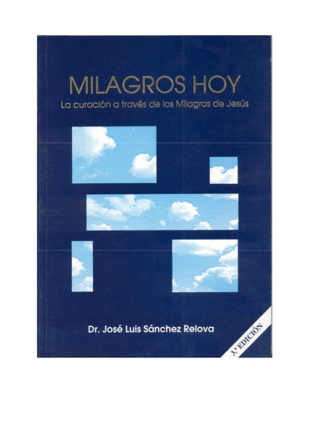 Milagros Hoy. La curación a través de los milagros de Jesús. @ José Luis Sánchez Relova Edita: If ediciones Imprime: Artes...