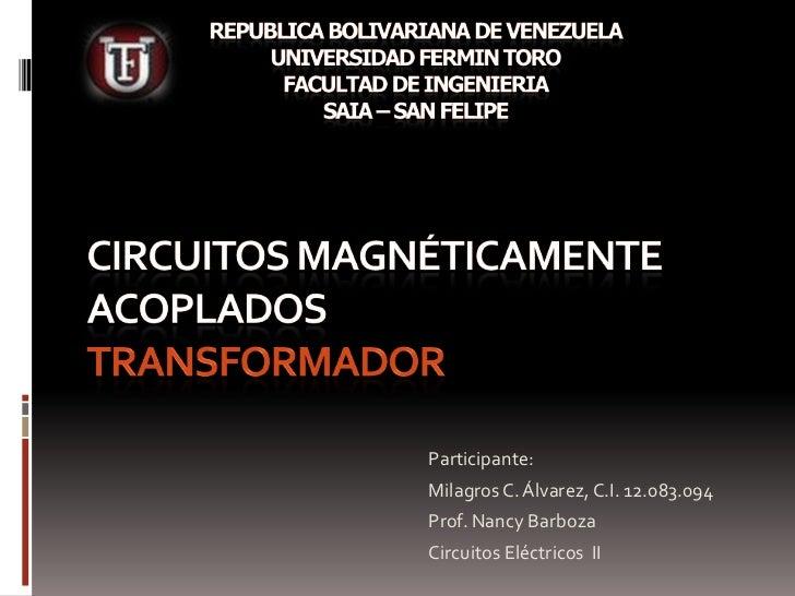 REPUBLICA BOLIVARIANA DE VENEZUELAUNIVERSIDAD FERMIN TOROFACULTAD DE INGENIERIASAIA – SAN FELIPE<br />Circuitos Magnéticam...