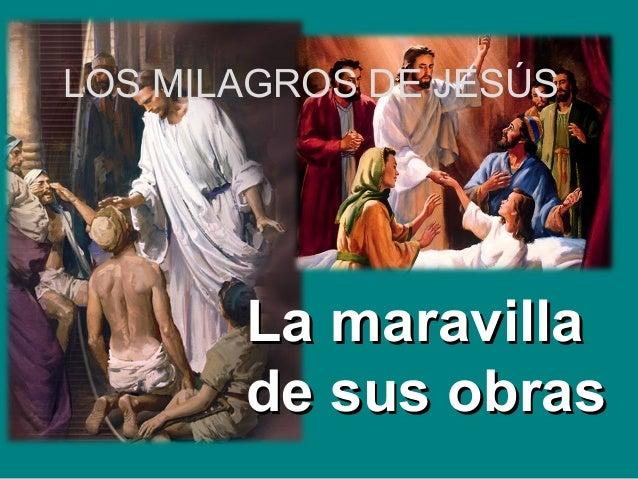 La maravillaLa maravilla de sus obrasde sus obras LOS MILAGROS DE JESÚS