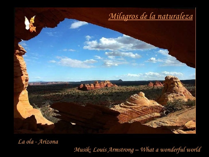 Milagros de la naturaleza La ola - Arizona Musik: Louis Armstrong – What a wonderful world