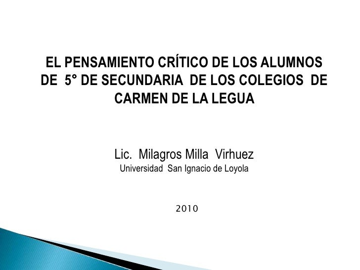 EL PENSAMIENTO CRÍTICO DE LOS ALUMNOS  DE  5° DE SECUNDARIA  DE LOS COLEGIOS  DE CARMEN DE LA LEGUA <br />Lic.  Milagros M...