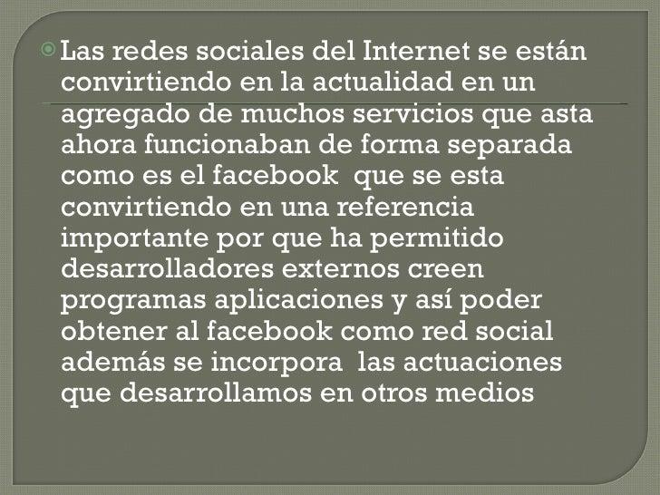 <ul><li>Las redes sociales del Internet se están convirtiendo en la actualidad en un agregado de muchos servicios que asta...