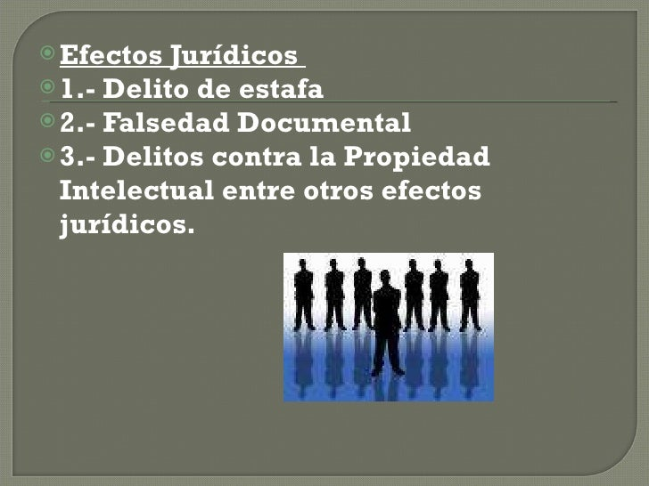 <ul><li>Efectos Jurídicos  </li></ul><ul><li>1.- Delito de estafa </li></ul><ul><li>2.- Falsedad Documental </li></ul><ul>...