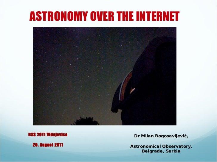 ASTRONOMY OVER THE INTERNETBSS 2011 Vidojevica    Dr Milan Bogosavljević,  20. August 2011     Astronomical Observatory,  ...