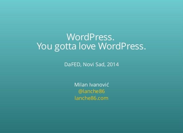 WordPress. YougottaloveWordPress. DaFED,NoviSad,2014 MilanIvanović @lanche86 lanche86.com