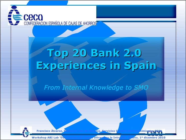 Top 20 Bank 2.0  Experiences in Spain From Internal Knowledge to SMO Workshop ABI Lab 'Dai Processi All'utente attraverso ...