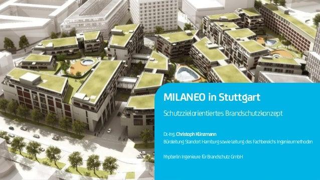 Next Generation Fire Engineering MILANEO in Stuttgart Schutzzielorientiertes Brandschutzkonzept Dr.-Ing. ChristophKlinzman...