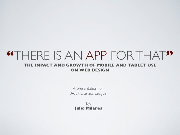 """""""THERE IS AN APP FOR THAT""""  THE IMPACT AND GROWTH OF MOBILE AND TABLET USE                  ON WEB DESIGN                 ..."""