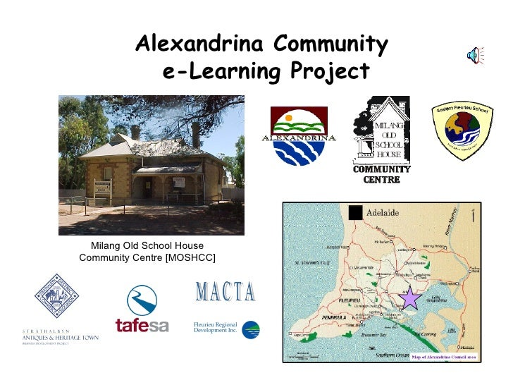 Alexandrina Community  e-Learning Project Milang Old School House Community Centre [MOSHCC] M A C T A