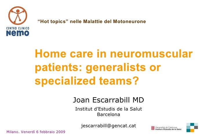 Joan Escarrabill MD Institut d'Estudis de la Salut Barcelona [email_address] Home care in neuromuscular patients: generali...