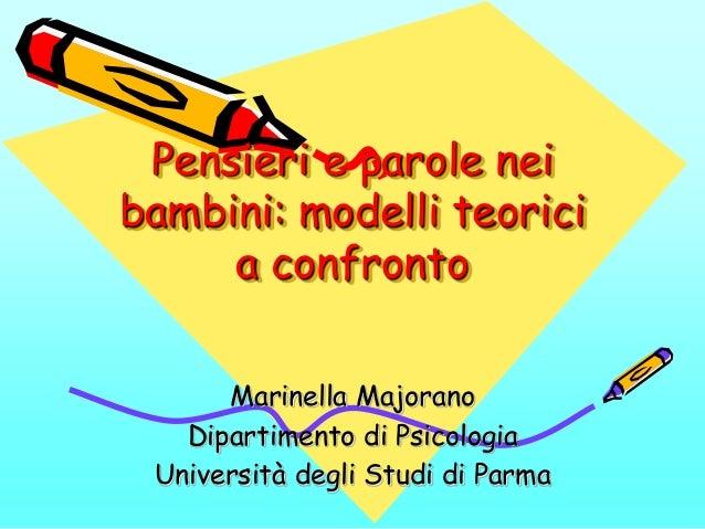 Pensieri e parole nei bambini: modelli teorici a confronto Marinella Majorano Dipartimento di Psicologia Università degli ...