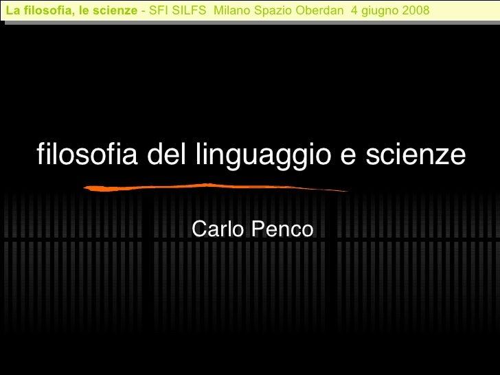 filosofia del linguaggio e scienze Carlo Penco La filosofia, le scienze   - SFI SILFS  Milano Spazio Oberdan  4 giugno 2008