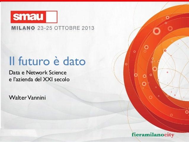 Il futuro è dato Data e Network Science e l'azienda del XXI secolo  Walter Vannini