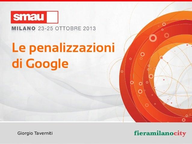 Le penalizzazioni di Google  Giorgio Taverniti  Le  Penalizzazioni  di  Google  –  Giorgio  Taverni2  CEO  ...