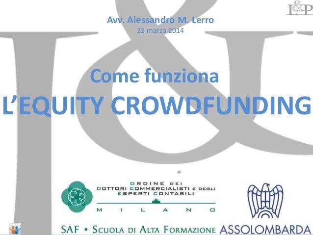 Come funziona L'EQUITY CROWDFUNDING Avv. Alessandro M. Lerro 25 marzo 2014