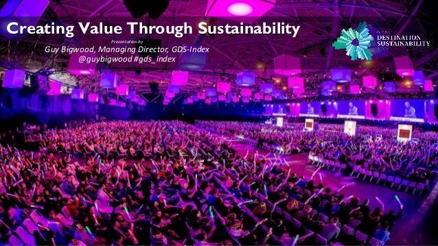 Creating Value Through Sustainability Presentation by Guy Bigwood, Managing Director, GDS-Index @guybigwood #gds_index