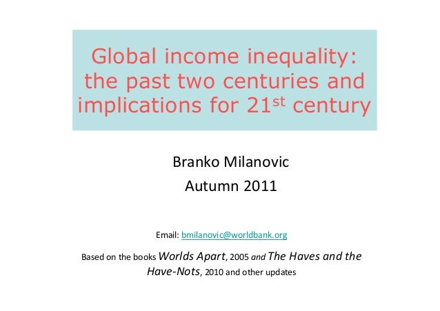 Global income inequality: the past two centuries and implications for 21st century Branko MilanovicBranko Milanovic Autumn...