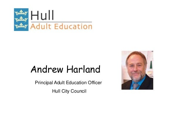 Andrew Harland Principal Adult Education Officer Hull City Council
