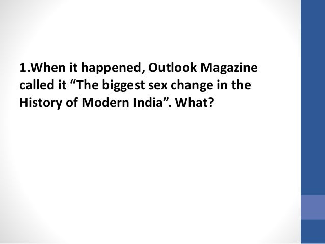"""1.When it happened, Outlook Magazine called it """"The biggest sex change in the History of Modern India"""". What?"""
