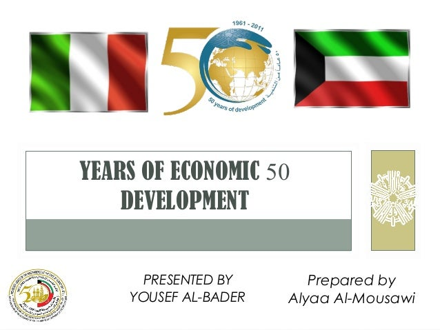 YEARS OF ECONOMIC 50 DEVELOPMENT PRESENTED BY YOUSEF AL-BADER  Prepared by Alyaa Al-Mousawi