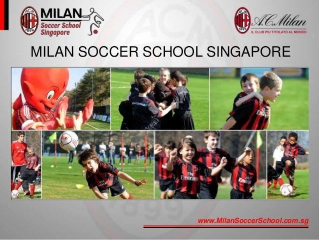 www.MilanSoccerSchool.com.sg + MILAN SOCCER SCHOOL SINGAPORE