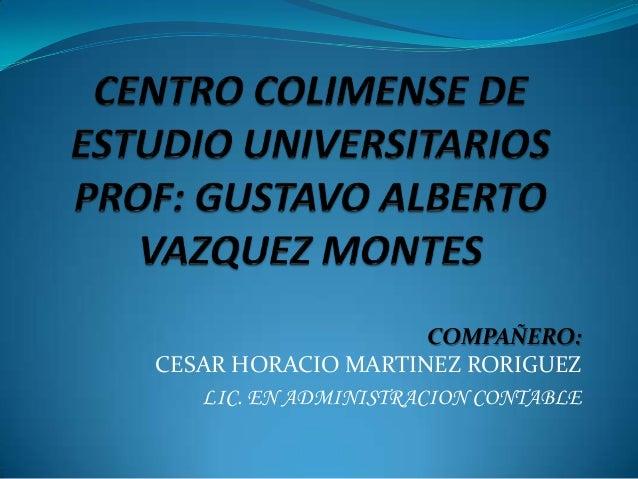 COMPAÑERO:CESAR HORACIO MARTINEZ RORIGUEZ   LIC. EN ADMINISTRACION CONTABLE
