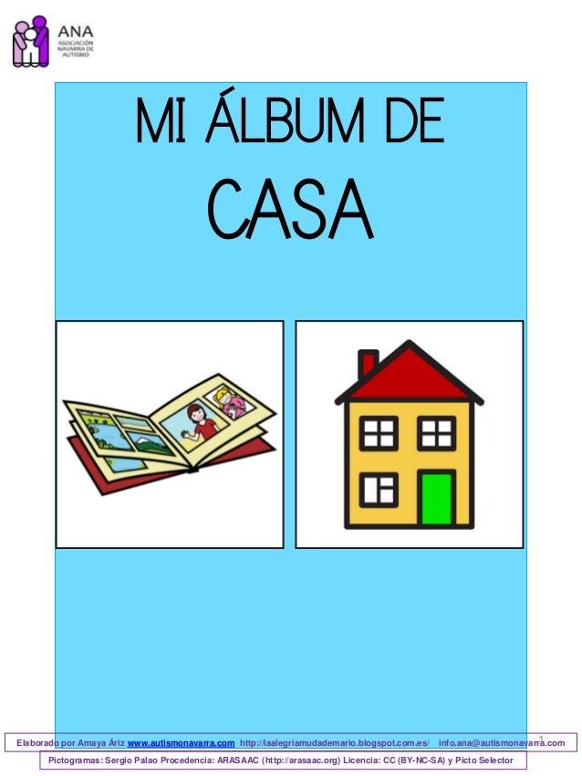 MI �LBUM DE CASA Elaborado por Amaya �riz www.autismonavarra.com http://laalegriamudademario.blogspot.com.es/ info.ana@aut...