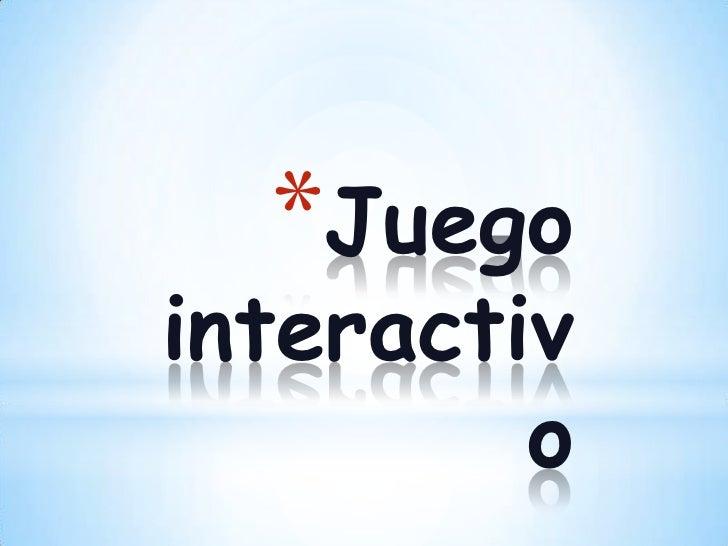 *Juegointeractiv         o