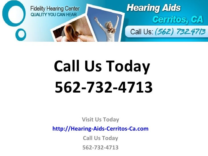 Call Us Today  562-732-4713 Visit Us Today http://Hearing-Aids-Cerritos-Ca.com Call Us Today 562-732-4713