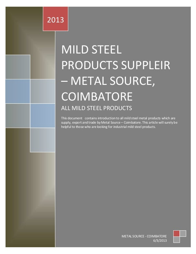 2013   MILD STEEL   PRODUCTS SUPPLEIR   – METAL SOURCE,   COIMBATORE   ALL MILD STEEL PRODUCTS   This document contains in...