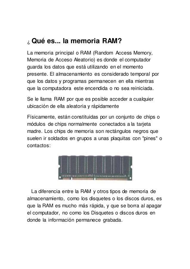 ¿ Qué es... la memoria RAM? La memoria principal o RAM (Random Access Memory, Memoria de Acceso Aleatorio) es donde el com...