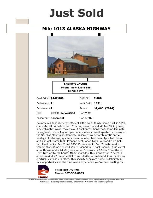 Mile 1013 ALASKA HIGHWAY Just Sold SHERRYL JACOBS Phone: 867-336-1888 MLS® 9178 Sold Price: $447,000 Sqft Fin: 2,400 Bedro...