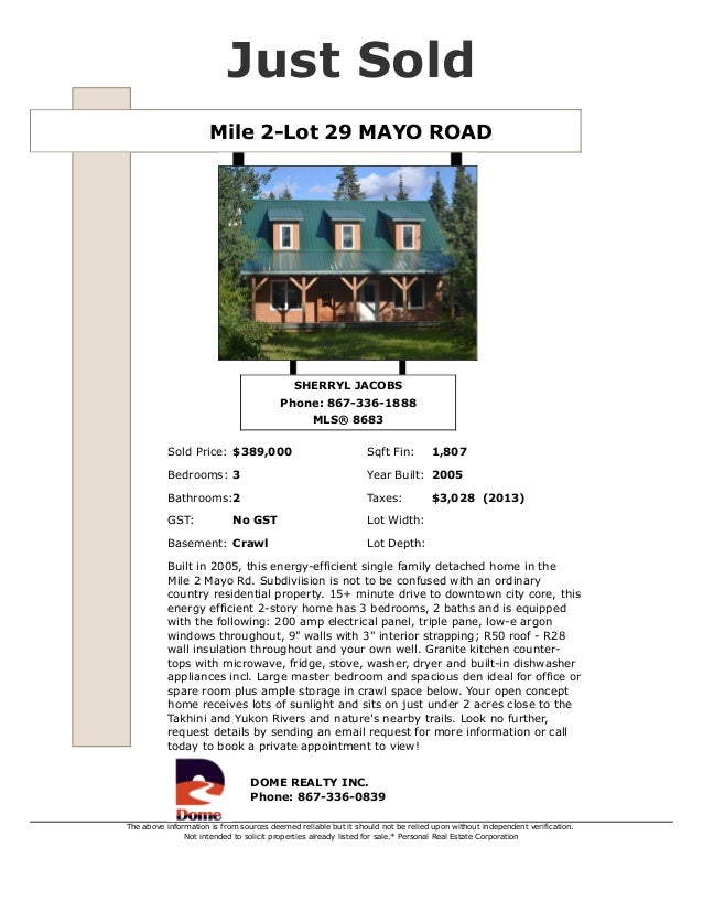 Mile 2-Lot 29 MAYO ROAD Just Sold SHERRYL JACOBS Phone: 867-336-1888 MLS® 8683 Sold Price: $389,000 Sqft Fin: 1,807 Bedroo...