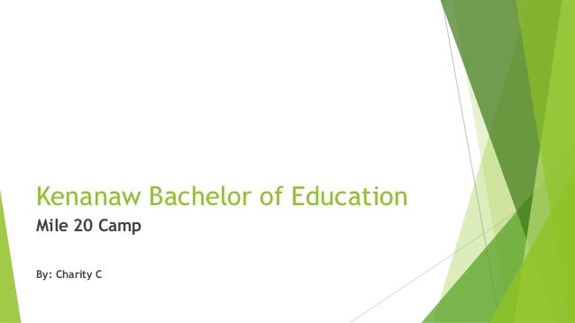 Kenanaw Bachelor of Education Mile 20 Camp By: Charity C