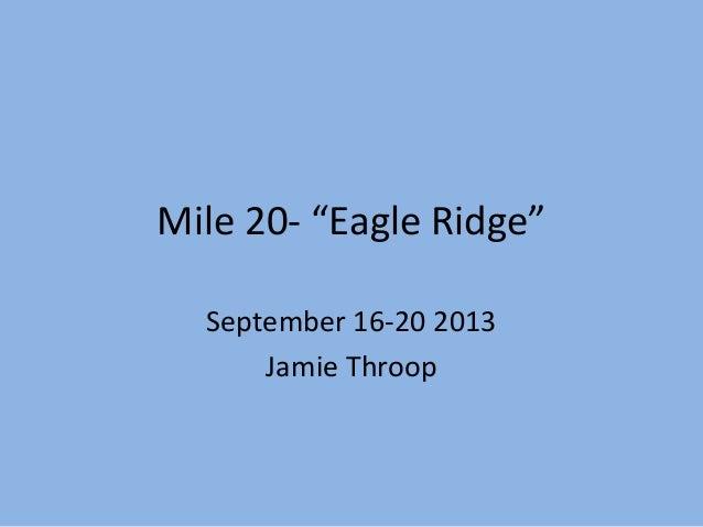 "Mile 20- ""Eagle Ridge"" September 16-20 2013 Jamie Throop"