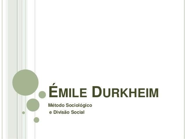 ÉMILE DURKHEIMMétodo Sociológicoe Divisão Social