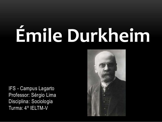 IFS - Campus Lagarto Professor: Sérgio Lima Disciplina: Sociologia Turma: 4º IELTM-V Émile Durkheim