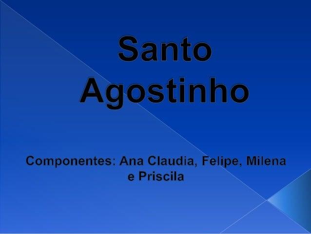  Aurélio Agostinho, mais conhecido como Santo Agostinho.  Nasceu em 13 de novembro de 1345.  Filho de mãe cristã e pai ...
