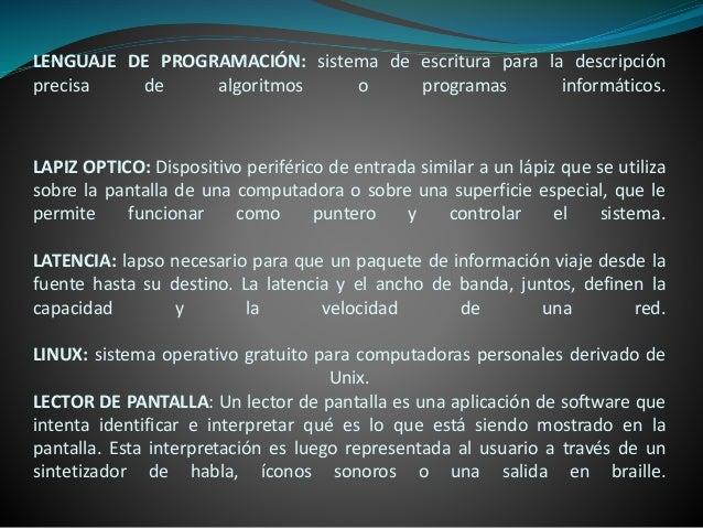 LENGUAJE DE PROGRAMACIÓN: sistema de escritura para la descripción precisa de algoritmos o programas informáticos. LAPIZ O...