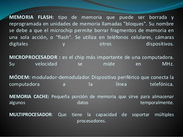 """MEMORIA FLASH: tipo de memoria que puede ser borrada y reprogramada en unidades de memoria llamadas """"bloques"""". Su nombre s..."""