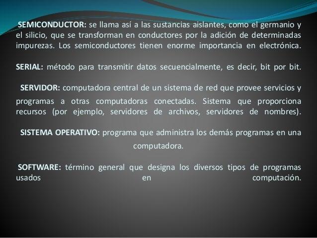 SEMICONDUCTOR: se llama así a las sustancias aislantes, como el germanio y el silicio, que se transforman en conductores p...